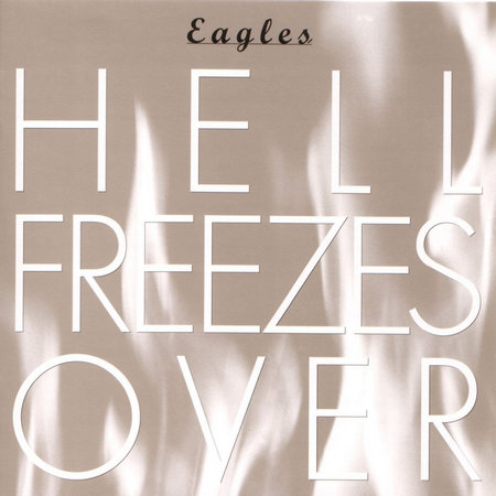 Hell Freezes Over by Eagles